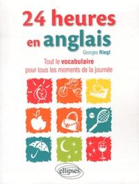 Georges Riegl - 24 heures en anglais - Tout le vocabulaire pour tous les moments de la journée.