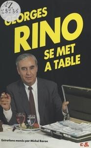 Georges Rino et Michel Baron - Georges Rino se met à table - Entretiens.