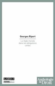 Georges Ripert - La règle morale dans les obligations civiles.