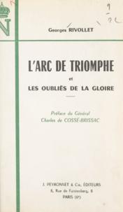 Georges Rivollet et Charles de Cossé-Brissac - L'Arc de Triomphe et les oubliés de la gloire.