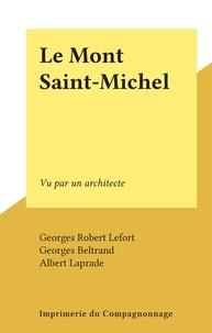 Georges Robert Lefort et Georges Beltrand - Le Mont Saint-Michel - Vu par un architecte.