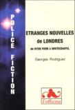 Georges Rodriguez - Etranges nouvelles de Londres - De Hyde Park à Whitechapel.
