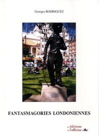 Georges Rodriguez - Fantasmagories londoniennes.