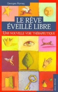 Georges Romey - Le rêve éveillé libre. - Un nouvelle voie thérapeutique.