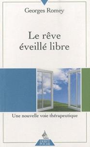 Georges Romey - Le rêve éveillé libre - Une nouvelle voie thérapeutique.