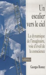 Georges Romey - Un escalier vers le ciel - La dynamique de l'imaginaire, voie d'éveil de la conscience.