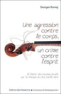 Georges Romey - Une agression contre le corps, un crime contre l'esprit - Se libérer des traumas sexuels par la thérapie du rêve éveille libre.