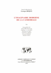 Georges Roque - L'imaginaire moderne de la cathédrale.