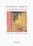 Georges Roque - La stratégie de Bonnard - Couleur, lumière, regard.