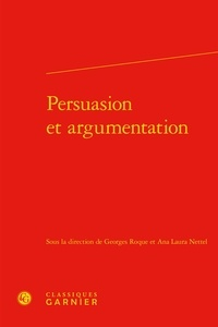 Georges Roque et Ana Laura Nettel - Persuasion et argumentation.