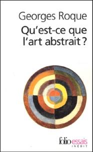 Georges Roque - Qu'est-ce que l'art abstrait ? - Une histoire de l'abstraction en peinture (1860-1960).