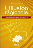 Georges Roques - L'illusion régionale - La réforme territoriale en question.