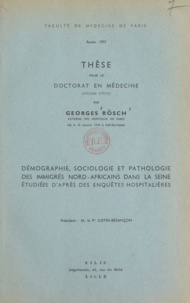Georges Rösch - Démographie, sociologie et pathologie des immigrés Nord-africains dans la Seine étudiées d'après des enquêtes hospitalières - Thèse pour le doctorat en médecine.