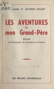 Georges Roudet et Germaine Roudet - Les aventures de mon grand-père - Roman de navigation, de commerce et d'amour.