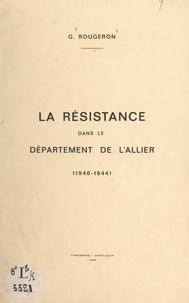 Georges Rougeron - La Résistance dans le département de l'Allier, 1940-1944.