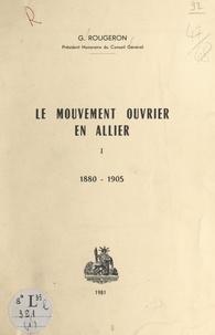 Georges Rougeron - Le mouvement ouvrier en Allier (1). 1880-1905.