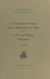Georges Rougeron - Les consultations politiques dans le département de l'Allier - Le personnel politique bourbonnais, 1789-1963.