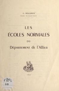 Georges Rougeron - Les Écoles normales du département de l'Allier.