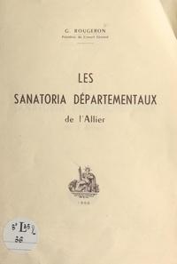Georges Rougeron - Les sanatoria départementaux de l'Allier.