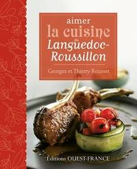 Georges Rousset et Thierry Rousset - Aimer la cuisine du Languedoc-Roussillon.