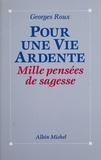 Georges Roux - Pour une vie ardente - Mille pensées de sagesse.