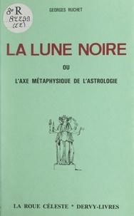 Georges Ruchet - La lune noire - Ou L'axe métaphysique de l'astrologie.