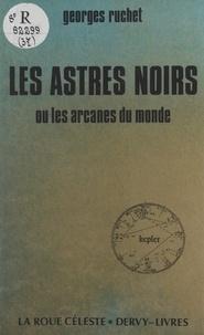 Georges Ruchet - Les astres noirs - Ou Les arcanes du monde.