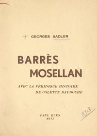 Georges Sadler et Marcel Grosdidier de Matons - Barrès mosellan - Avec la véridique histoire de Colette Baudoche.