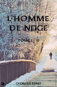 Georges Sand - L'Homme de Neige - Tome I - Tome II.