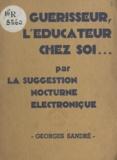 Georges Sandré - Le guérisseur, l'éducateur chez soi, par la suggestion nocturne électronique - Nouvelle méthode pratique d'utilisation des facultés mentales pendant le sommeil.