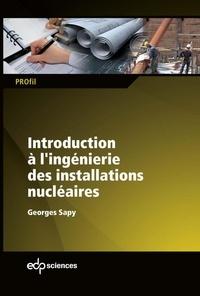 Georges Sapy - Introduction à l'ingénierie des installations nucléaires.