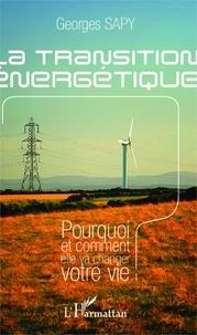 Georges Sapy - La transition énergétique - Pourquoi et comment elle va changer votre vie.
