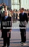 Georges Saunier - François Mitterrand, les années d'alternance - 1984-1986 / 1986-1988.