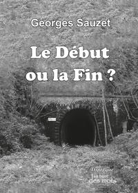 Georges Sauzet - Le début ou la fin ?.