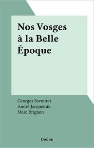Georges Savouret et André Jacquemin - Nos Vosges à la Belle Époque.