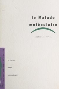 Georges Schapira et Thomas Bourgeois - Le malade moléculaire - Un nouveau regard sur la médecine.