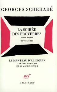 Georges Schéhadé - La soirée des proverbes - Version intégrale, trois actes, [Paris, Petit théâtre Marigny, 30 janvier 1954.