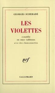 Georges Schéhadé - Les violettes - Comédie en onze tableaux avec des chansonnettes.