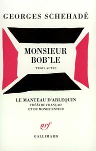 Georges Schéhadé - Monsieur Bob'le - Trois actes, [Paris, Théâtre de la Huchette, 30 janvier 1951.