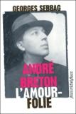 Georges Sebbag - André Breton L'amour-folie - Suzanne, Nadja, Lise, Simone.