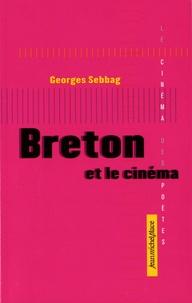 Georges Sebbag - Breton et le cinéma.