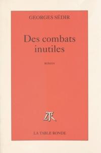 Georges Sédir - Des combats inutiles.