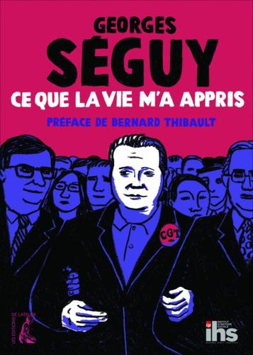 Georges Séguy - Ce que la vie m'a appris.