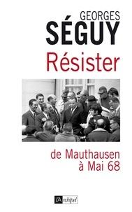 Georges Séguy - Résister : de Mauthausen à mai 68.