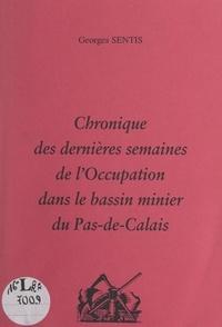 Georges Sentis - Chronique des dernières semaines de l'Occupation dans le bassin minier du Pas-de-Calais.