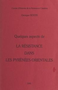 Georges Sentis - Quelques aspects de la Résistance dans les Pyrénées orientales.