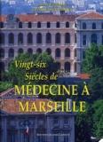 Constant Vautravers et Georges Serratrice - Vingt-six siècles de médecine à Marseille.