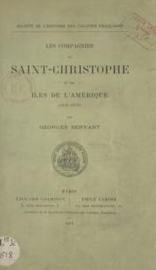 Georges Servant - Les compagnies de Saint-Christophe et des îles de l'Amérique - 1926-1653.