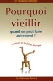 Georges Siffredi - Pourquoi vieillir quand on peut faire autrement ? - Le secret de la forme physique.