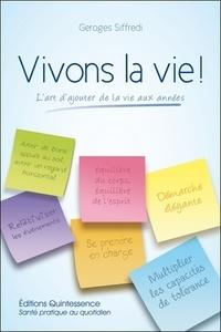 Georges Siffredi - Vivons la vie ! L'art d'ajouter de la vie aux années.